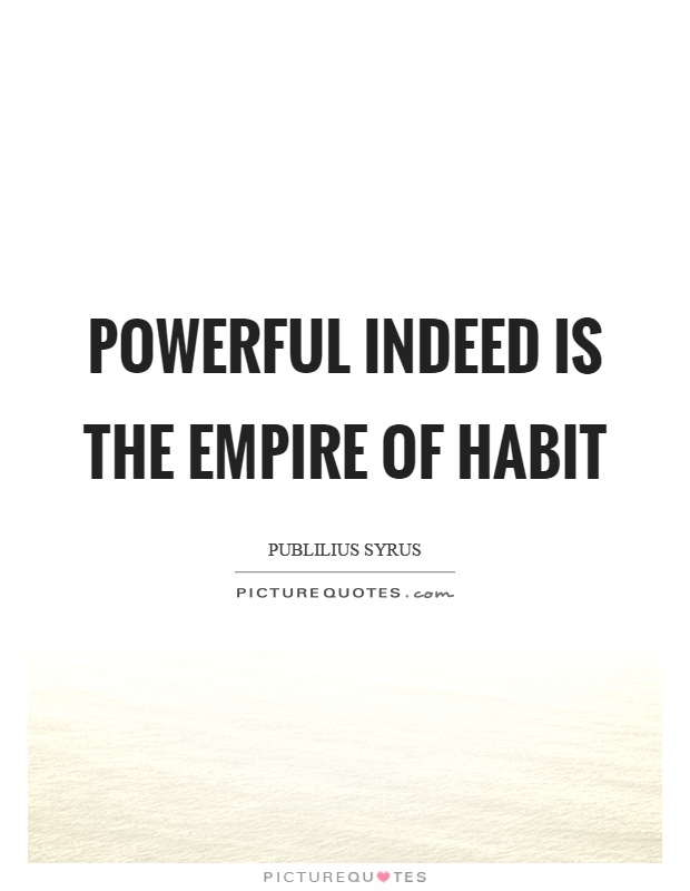 Powerful indeed is the empire of habit Picture Quote #1