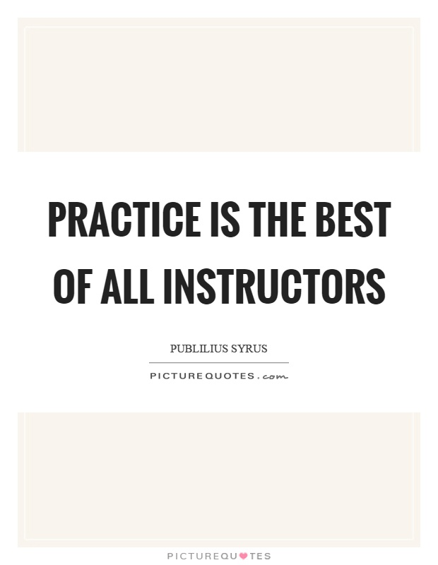 Practice is the best of all instructors Picture Quote #1