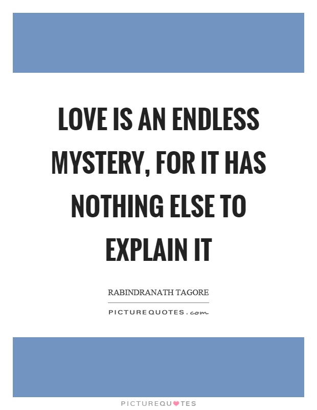 Love is an endless mystery, for it has nothing else to explain it Picture Quote #1