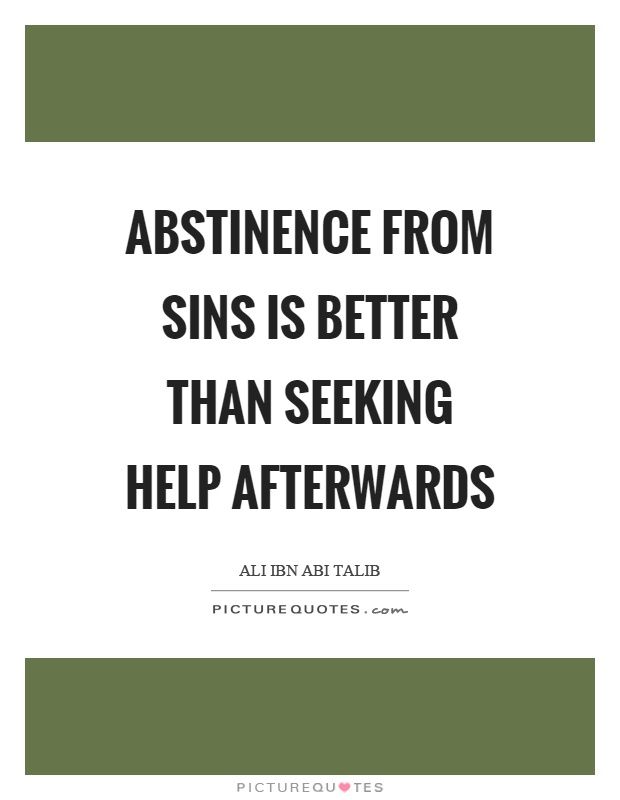 Abstinence from sins is better than seeking help afterwards Picture Quote #1