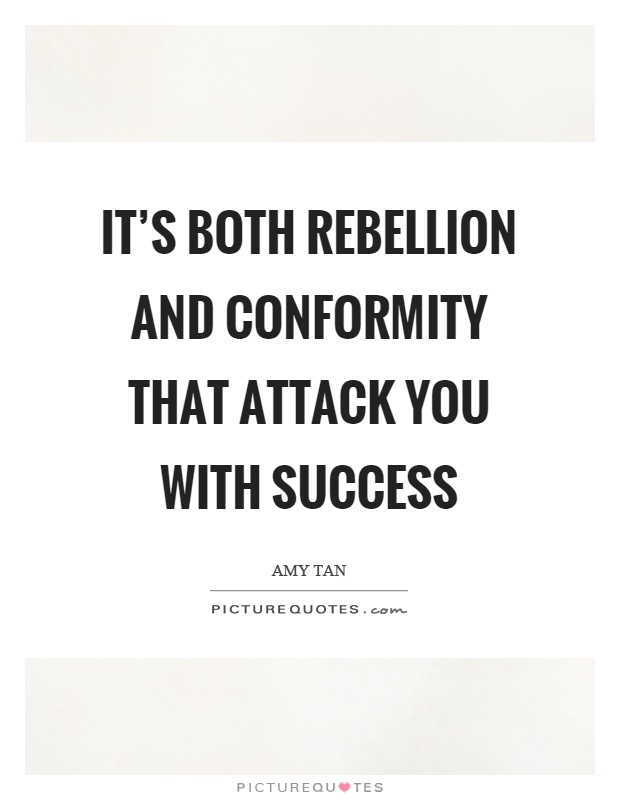 It's both rebellion and conformity that attack you with success Picture Quote #1