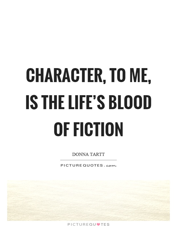 Character, to me, is the life's blood of fiction Picture Quote #1