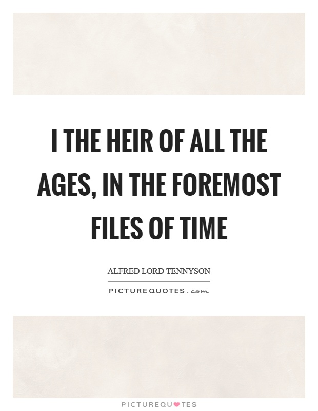 I the heir of all the ages, in the foremost files of time Picture Quote #1