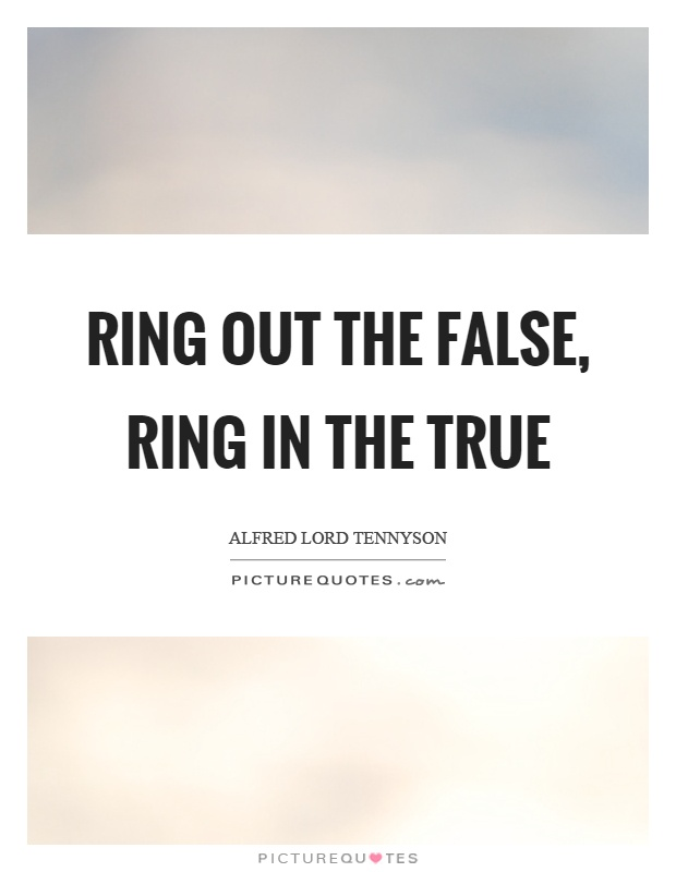 Ring out the false, ring in the true Picture Quote #1