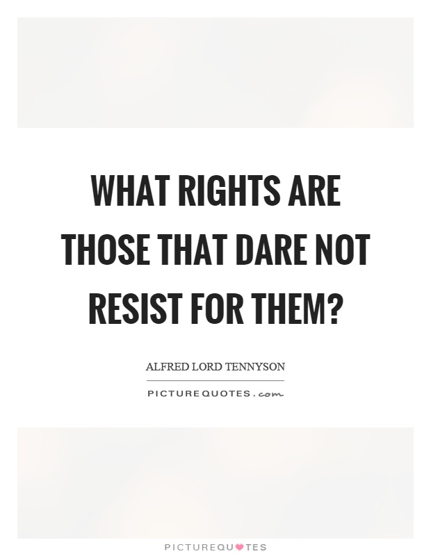 What rights are those that dare not resist for them? Picture Quote #1