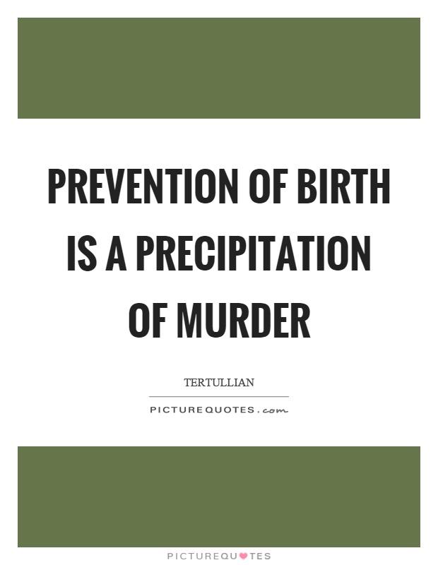 Prevention of birth is a precipitation of murder Picture Quote #1
