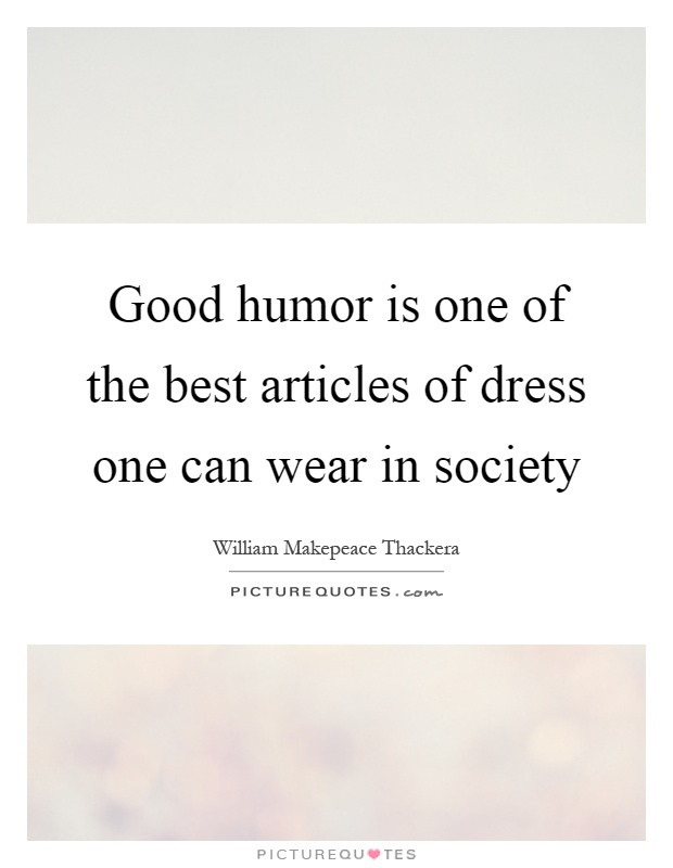 Good humor is one of the best articles of dress one can wear in society Picture Quote #1