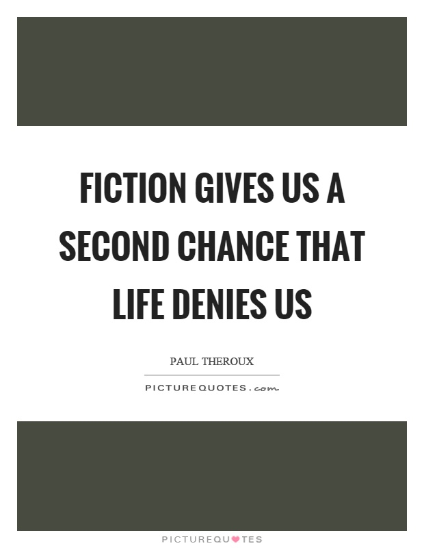 Fiction gives us a second chance that life denies us Picture Quote #1