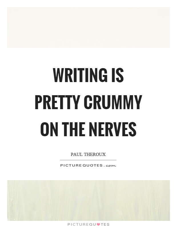 Writing is pretty crummy on the nerves Picture Quote #1
