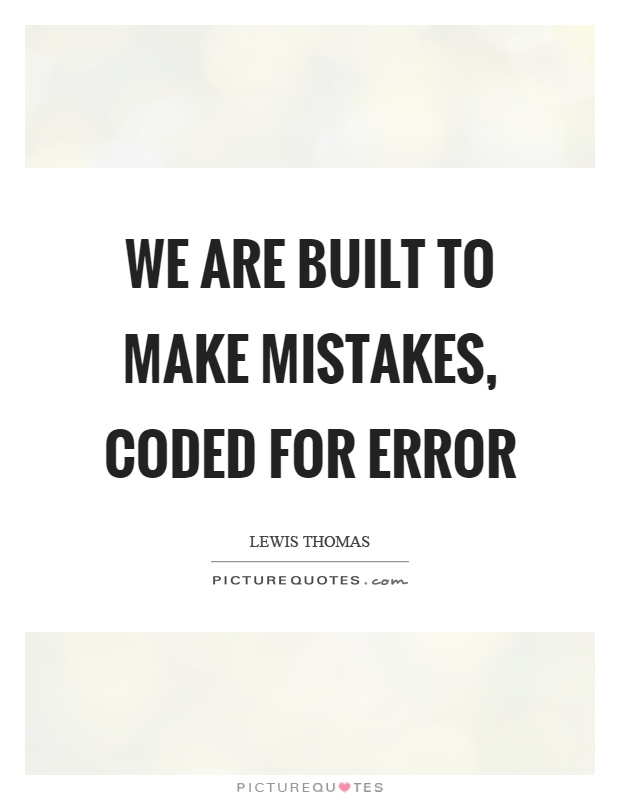 We are built to make mistakes, coded for error Picture Quote #1
