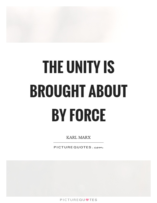 The unity is brought about by force Picture Quote #1