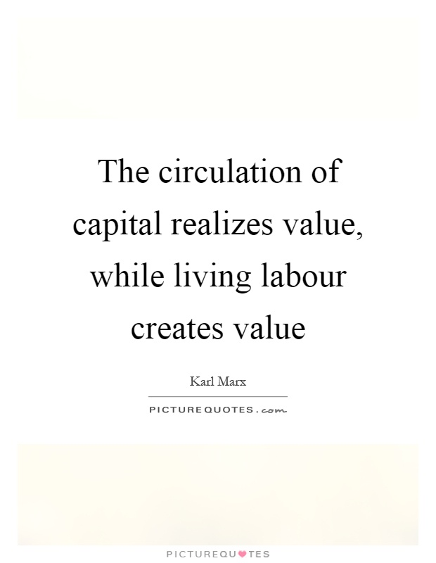 The circulation of capital realizes value, while living labour creates value Picture Quote #1