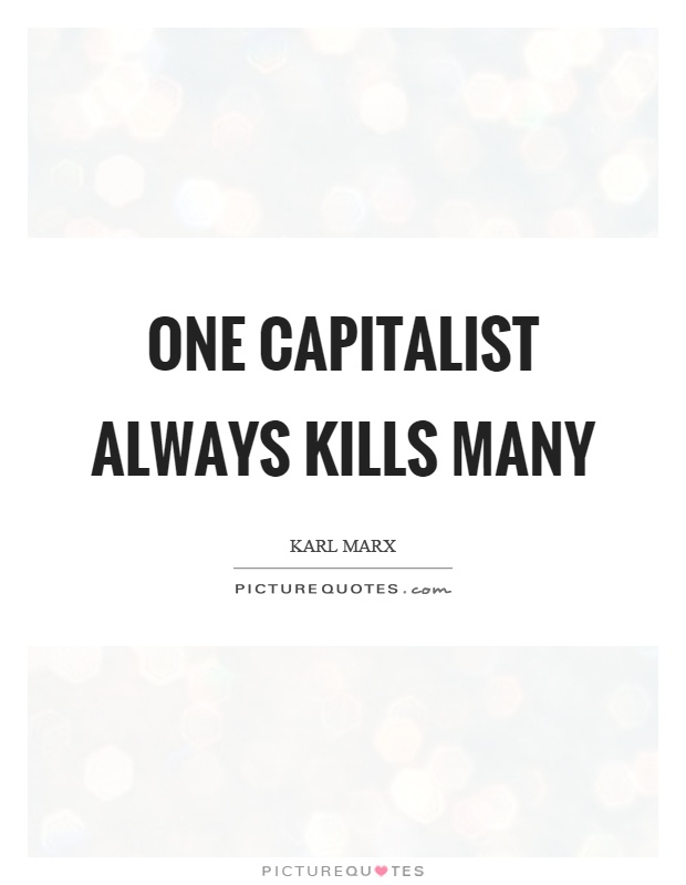 One capitalist always kills many Picture Quote #1