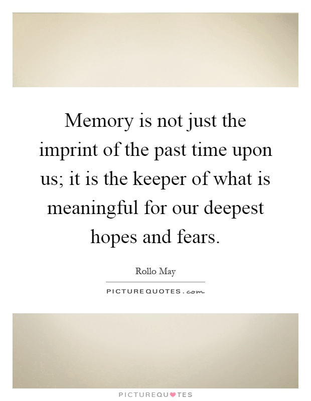 Memory is not just the imprint of the past time upon us; it is the keeper of what is meaningful for our deepest hopes and fears Picture Quote #1