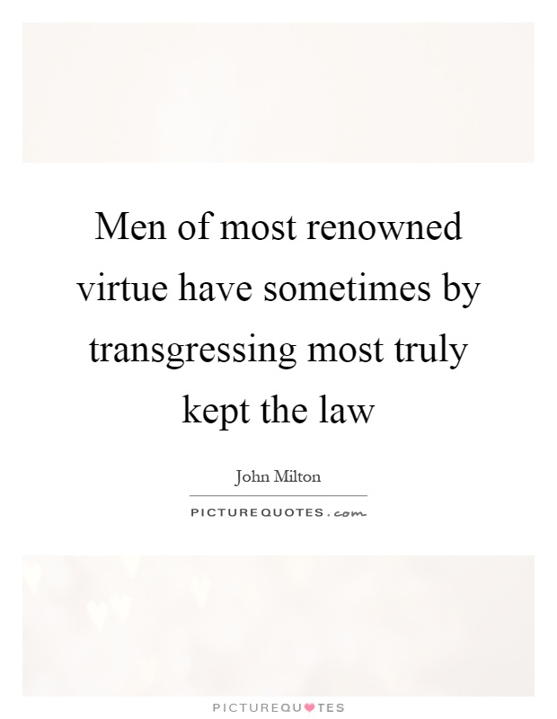 Men of most renowned virtue have sometimes by transgressing most truly kept the law Picture Quote #1