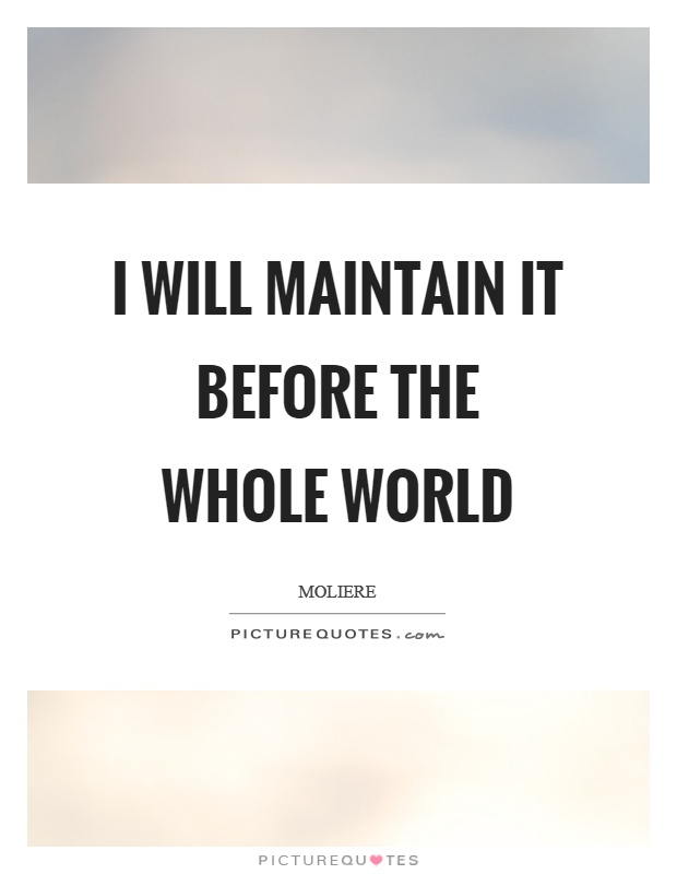 I Will Maintain It Before The Whole World