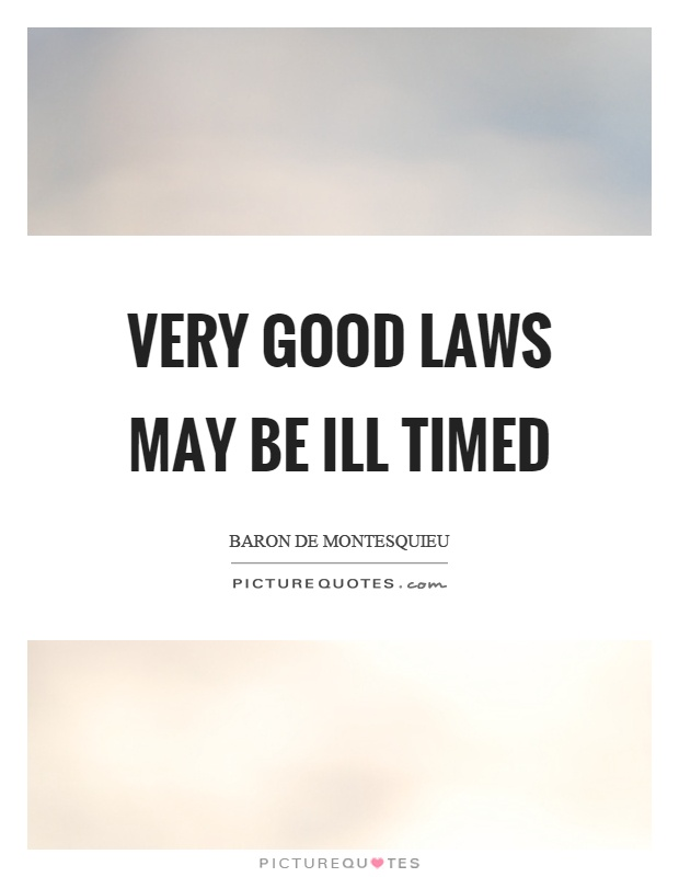 Very good laws may be ill timed Picture Quote #1