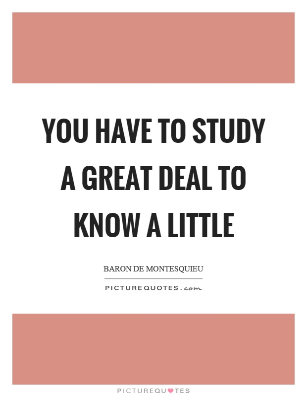 You have to study a great deal to know a little Picture Quote #1