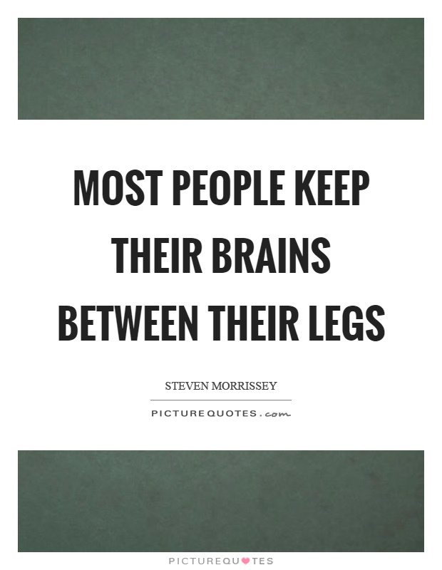 Most people keep their brains between their legs Picture Quote #1