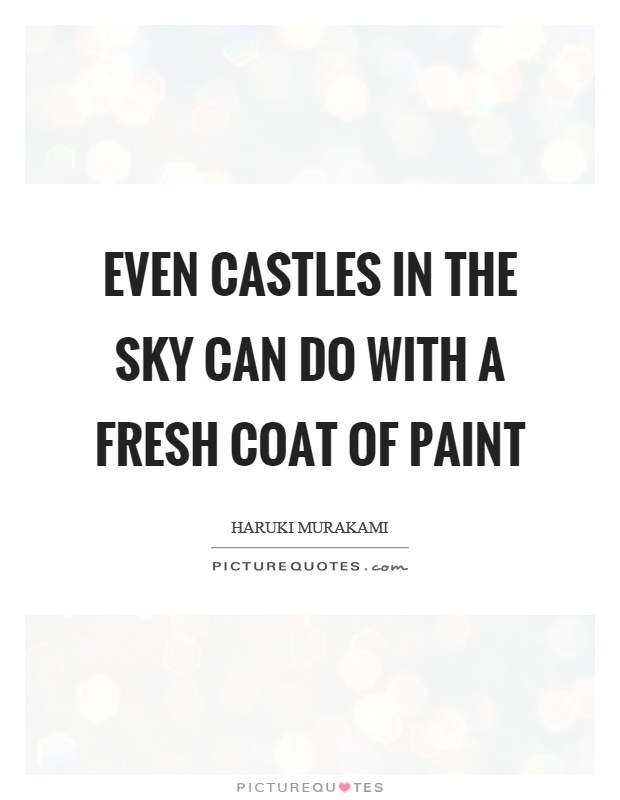 Even castles in the sky can do with a fresh coat of paint Picture Quote #1