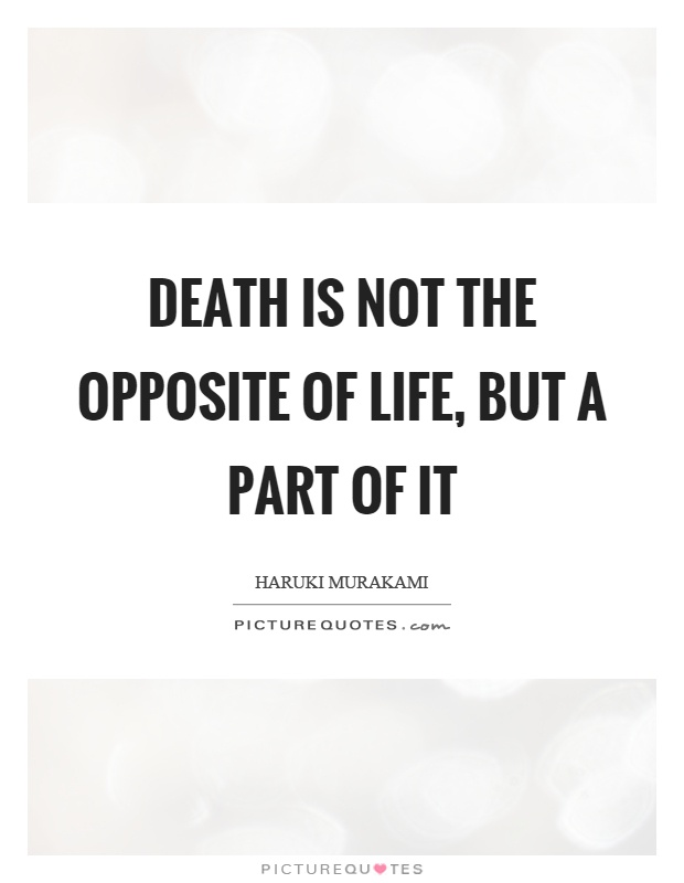Death is not the opposite of life, but a part of it Picture Quote #1