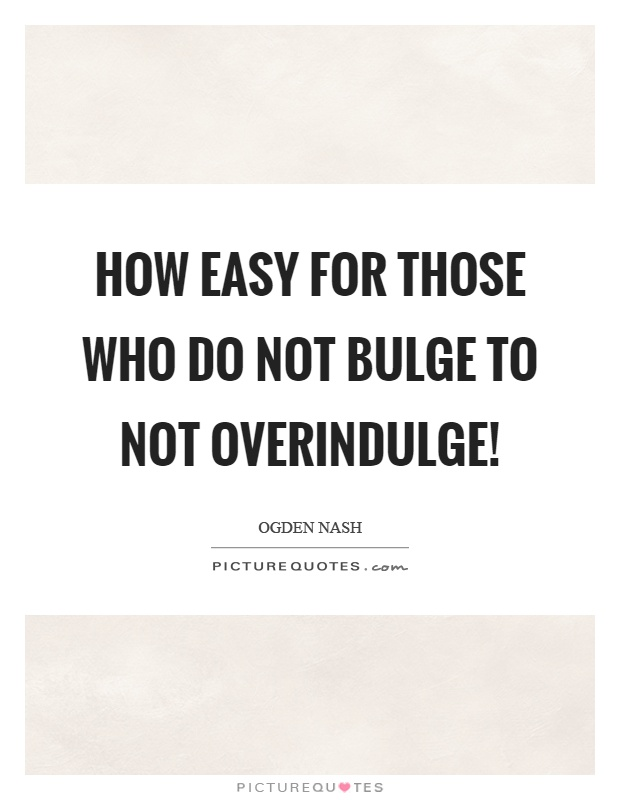 How easy for those who do not bulge to not overindulge! Picture Quote #1