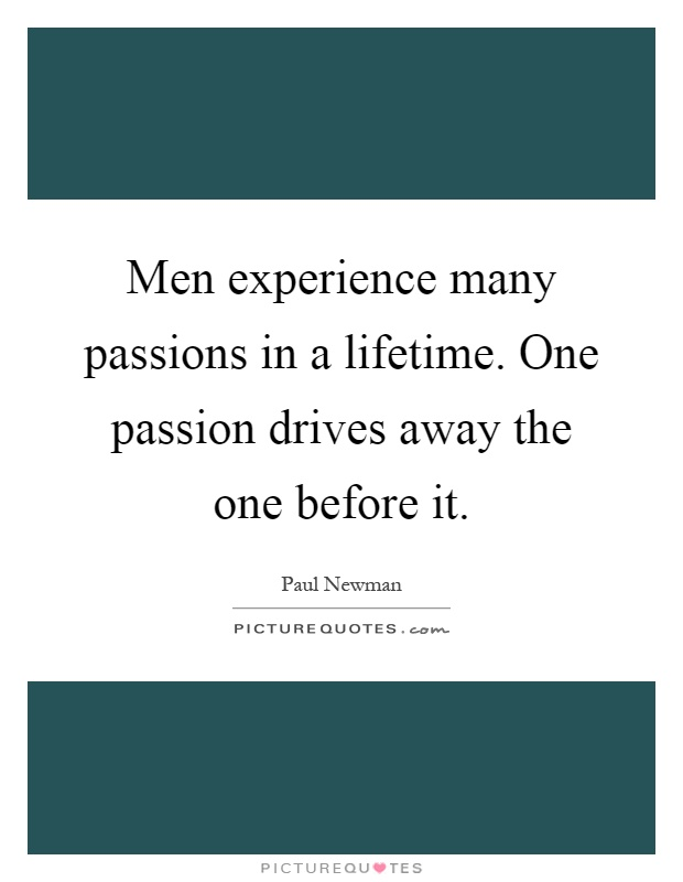 Men experience many passions in a lifetime. One passion drives away the one before it Picture Quote #1