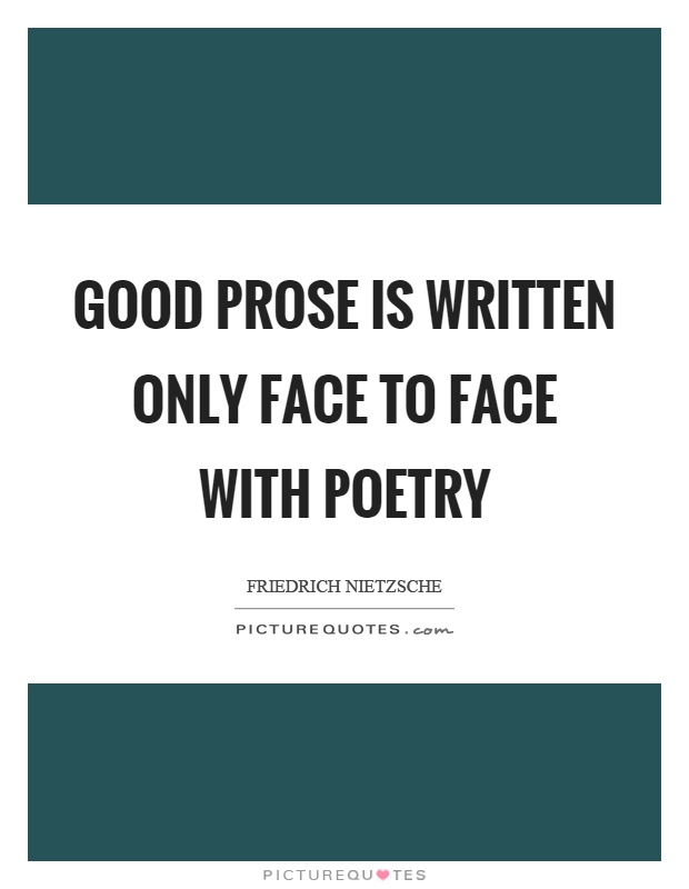 Good prose is written only face to face with poetry Picture Quote #1