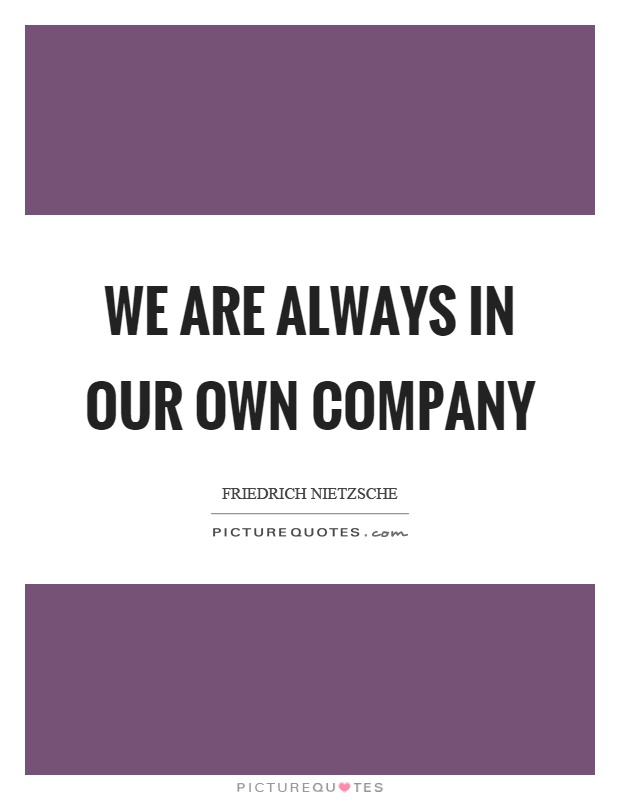 We are always in our own company Picture Quote #1