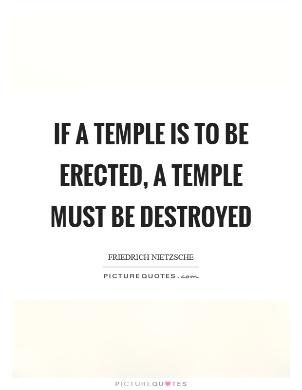 If a temple is to be erected, a temple must be destroyed Picture Quote #1