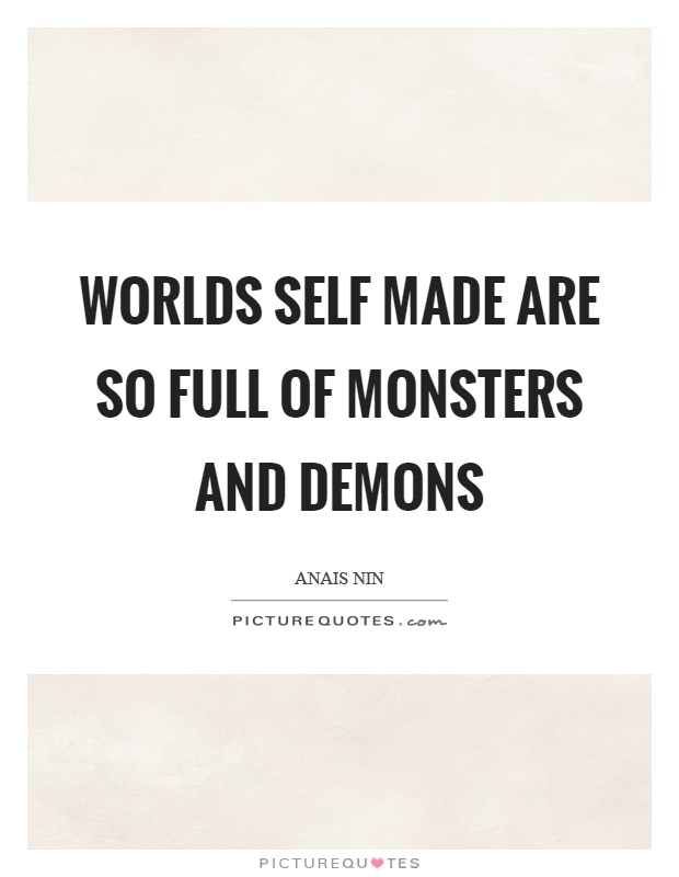 Worlds self made are so full of monsters and demons Picture Quote #1