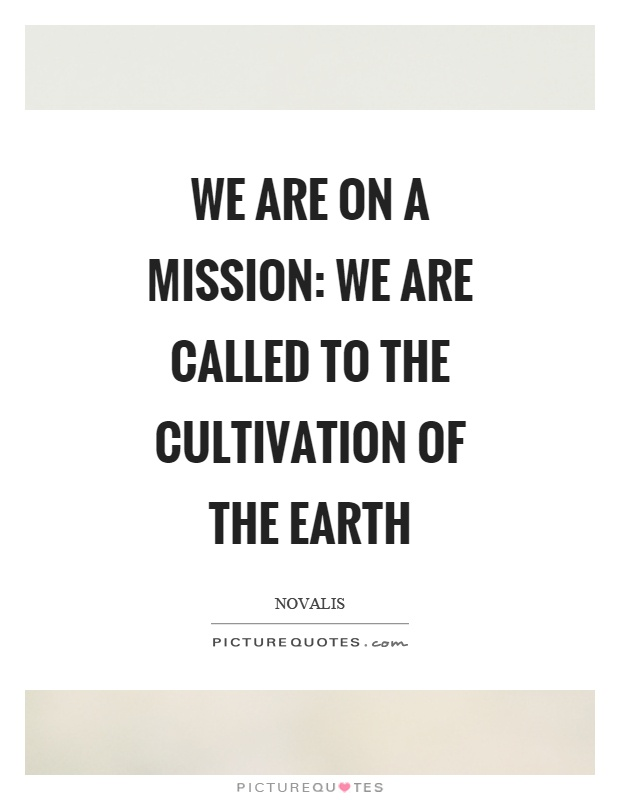 We are on a mission: we are called to the cultivation of the earth Picture Quote #1