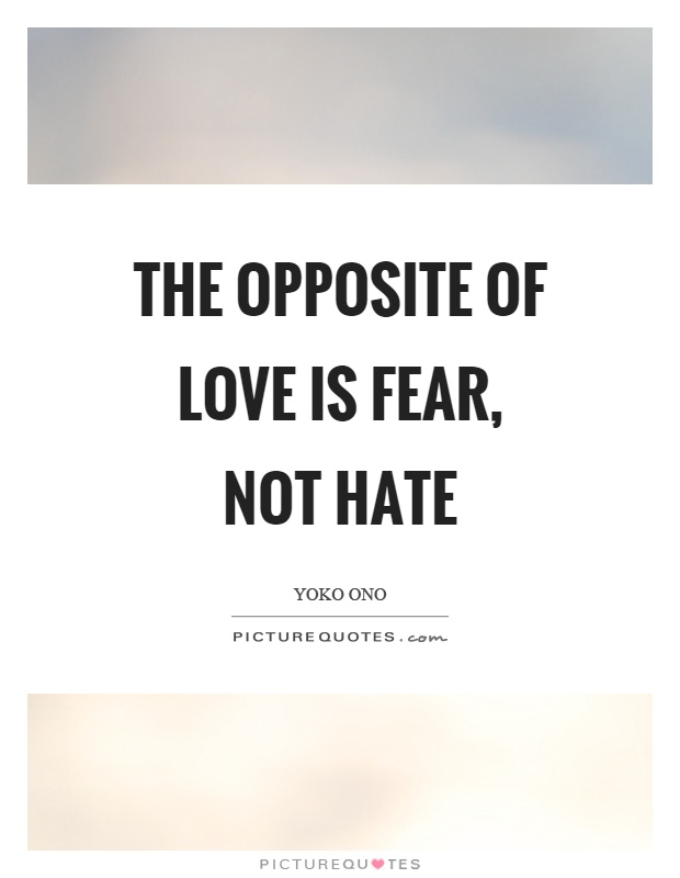 The opposite of love is fear, not hate Picture Quote #1