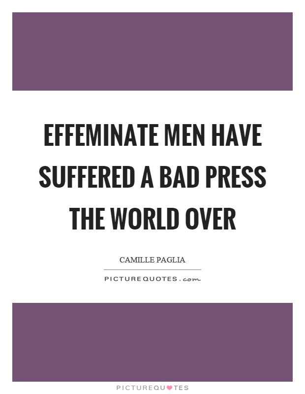 Effeminate men have suffered a bad press the world over Picture Quote #1
