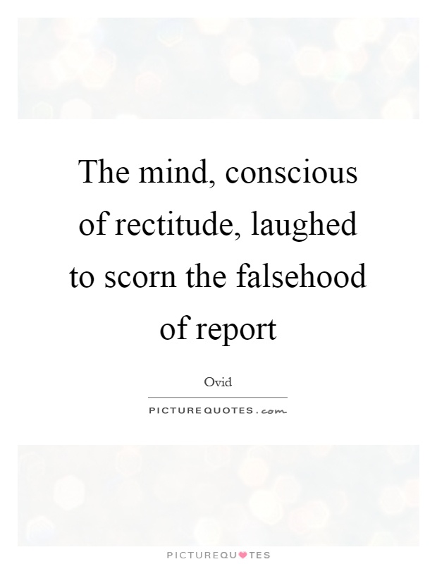 The mind, conscious of rectitude, laughed to scorn the falsehood of report Picture Quote #1