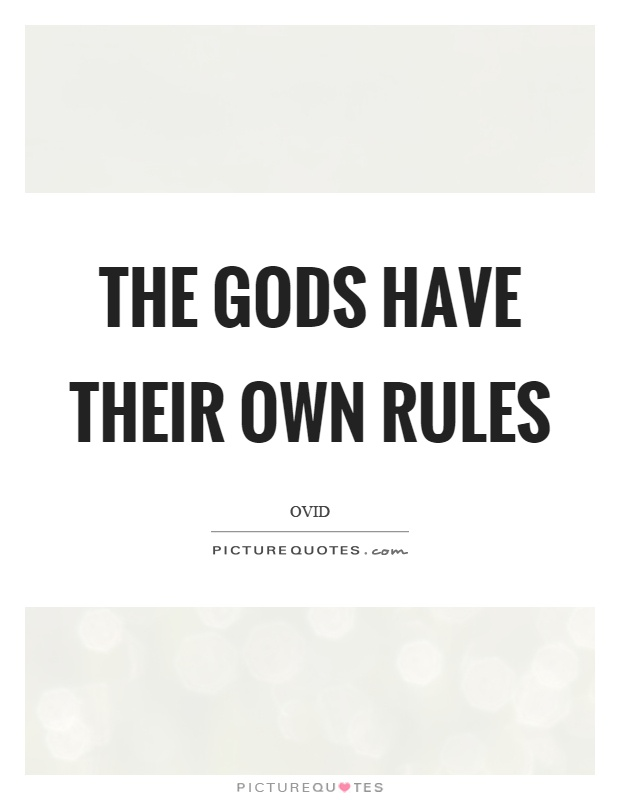 The gods have their own rules Picture Quote #1