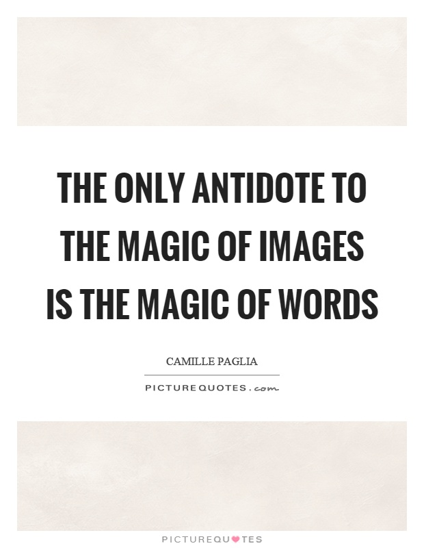 The only antidote to the magic of images is the magic of words Picture Quote #1