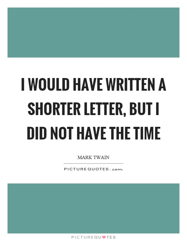 I would have written a shorter letter, but I did not have the time Picture Quote #1