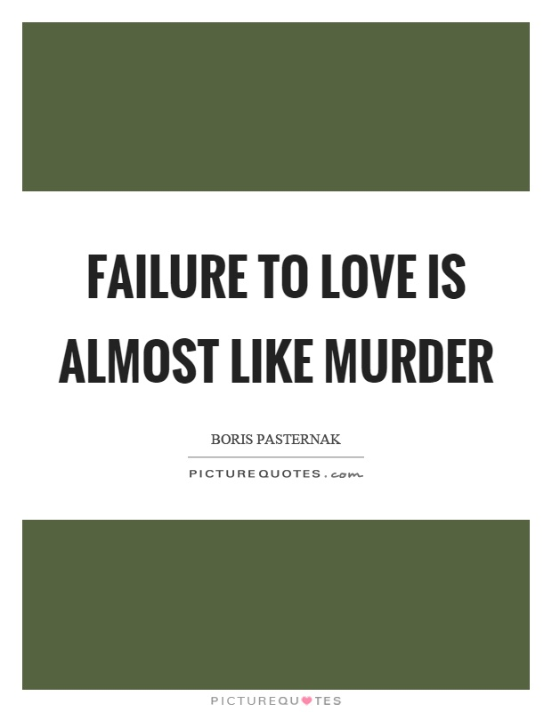 Failure to love is almost like murder Picture Quote #1
