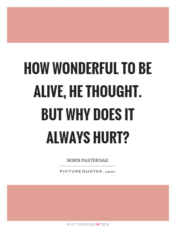 How wonderful to be alive, he thought. But why does it always hurt? Picture Quote #1