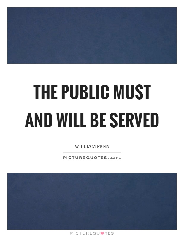 The public must and will be served Picture Quote #1
