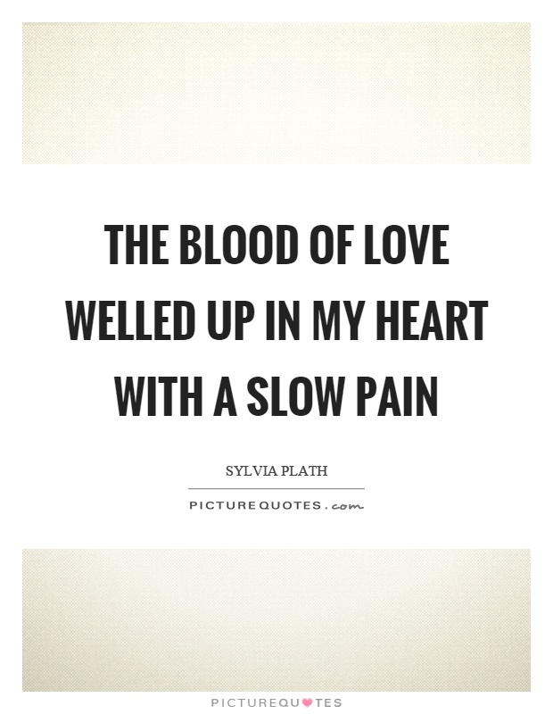 The blood of love welled up in my heart with a slow pain Picture Quote #1