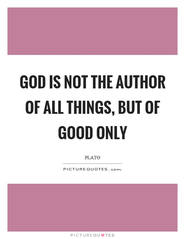 God is not the author of all things, but of good only Picture Quote #1