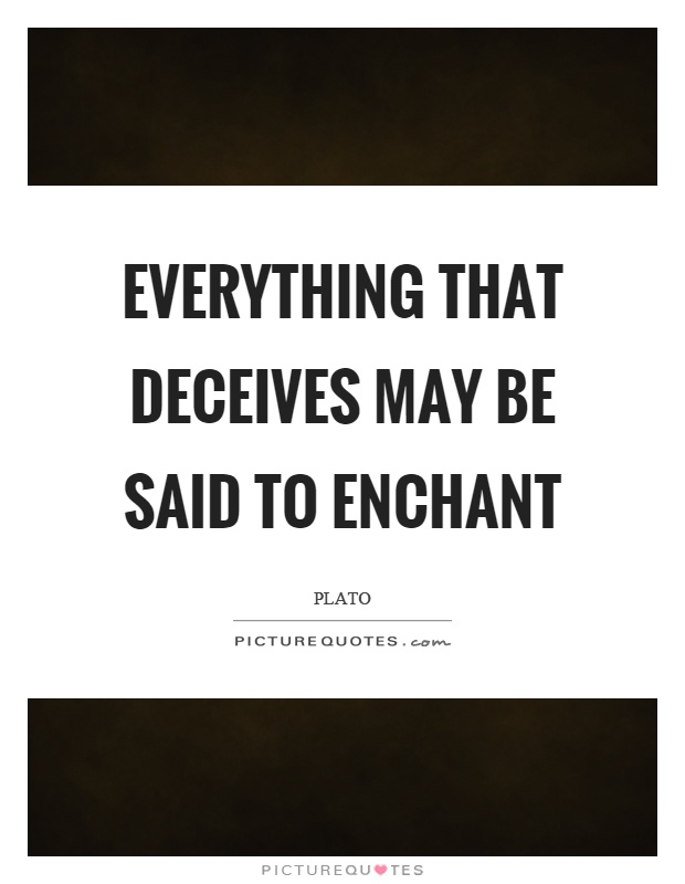 Everything that deceives may be said to enchant Picture Quote #1