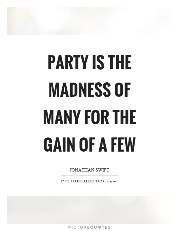 Party is the madness of many for the gain of a few Picture Quote #1