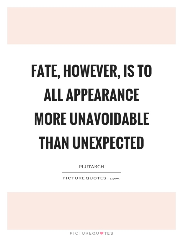 Fate, however, is to all appearance more unavoidable than unexpected Picture Quote #1