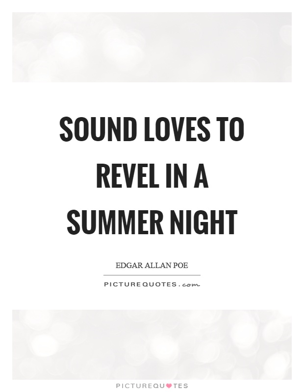 Sound loves to revel in a summer night Picture Quote #1