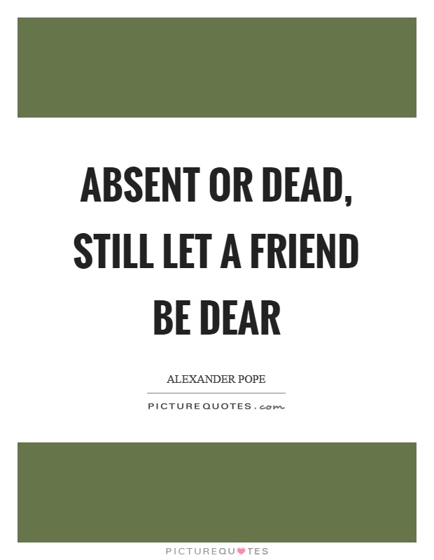 Absent or dead, still let a friend be dear Picture Quote #1
