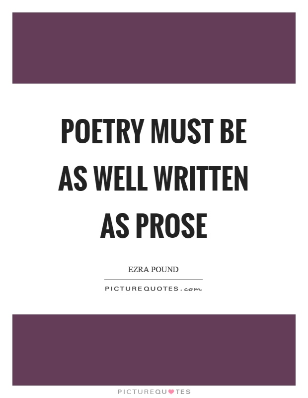 Poetry must be as well written as prose Picture Quote #1