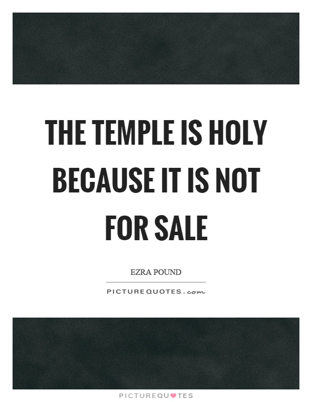 The temple is holy because it is not for sale Picture Quote #1
